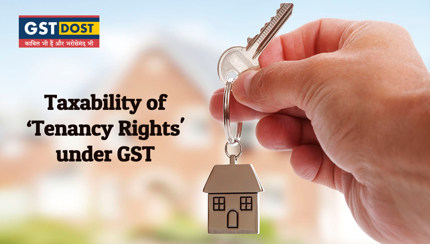 Issue related to taxability of tenancy rights under GST