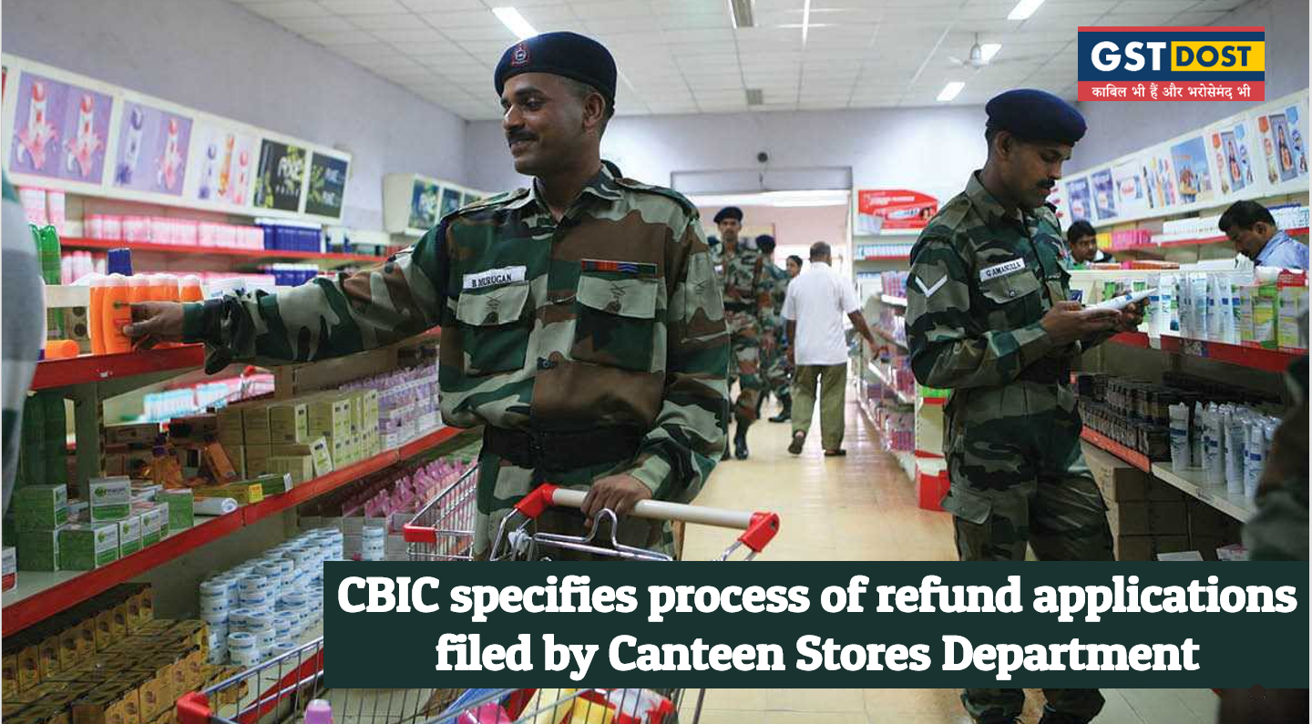 CBIC specifies process of refund applications filed by Canteen Stores Department