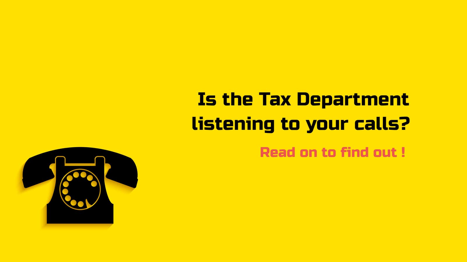 Is the Tax Department listening to your calls? Read on to find out!