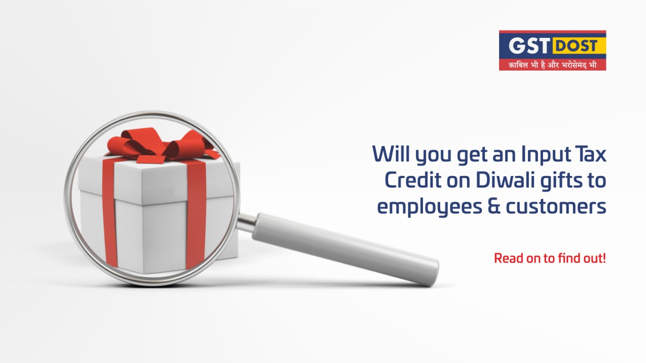 Will you get input tax credit on Diwali gifts to employees and customers? Read on to find out!