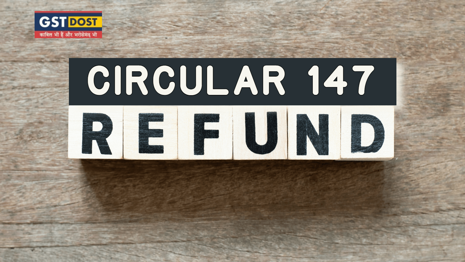 Clarification on issues relating to GST refunds  trhroguh CGST Circular 147