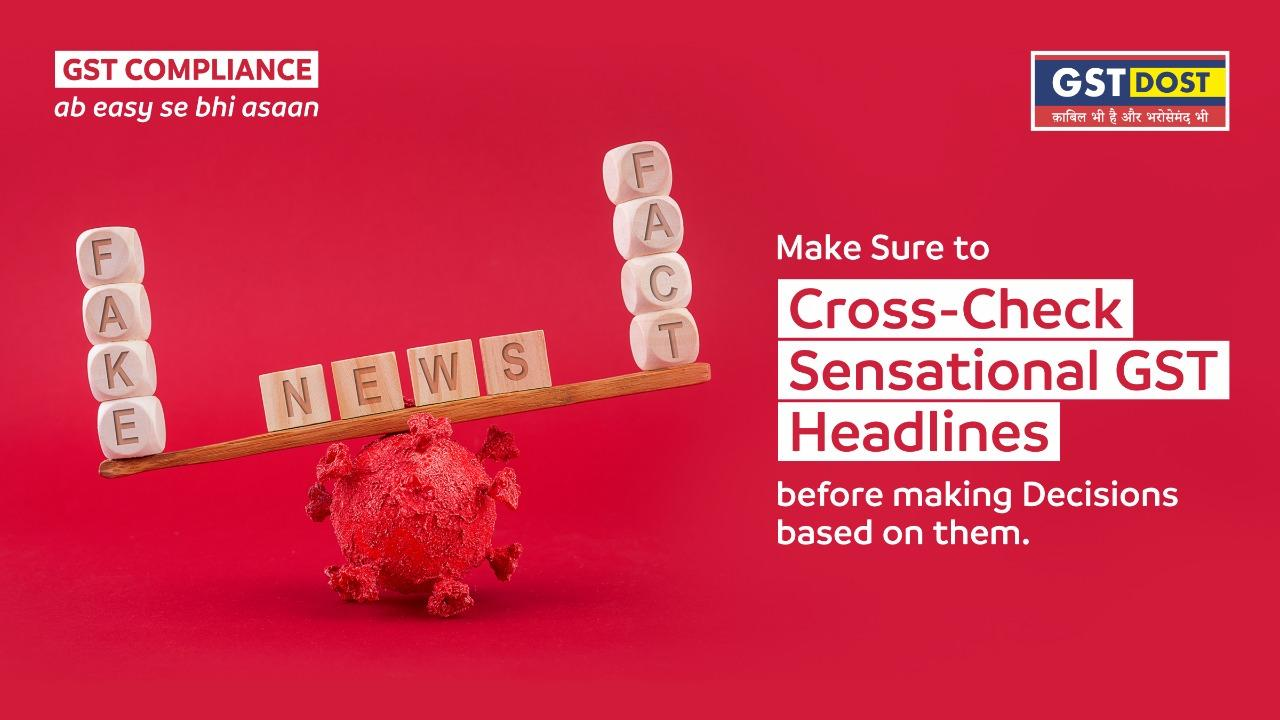 Make Sure to Cross-Check Sensational GST Headlines before making Decisions based on them