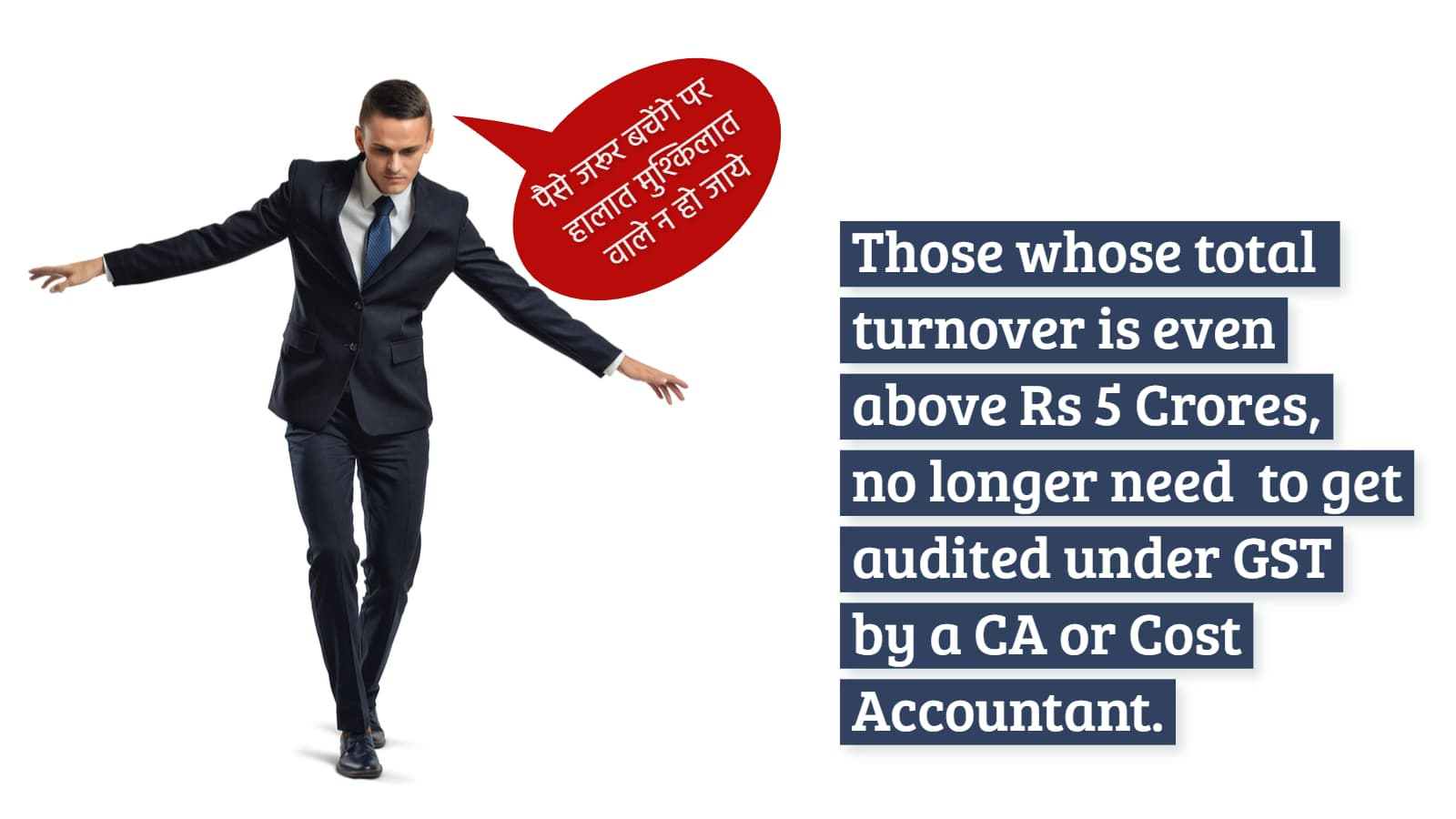 Those whose total turnover is even above Rs 5 crore no longer need to get audited under GST by a CA or Cost Accountant.